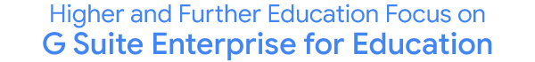 Higher and Further Education Focus on G Suite Enterprise for Education