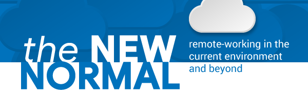 The New Normal - Remote working in the current environment and beyond
