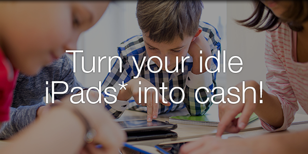 Turn your idle iPads* into cash!